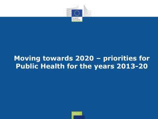 Moving towards 2020 � priorities for Public Health for the years 2013-20