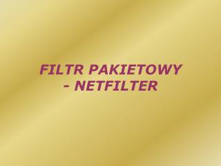 FILTR PAKIETOWY -  NETFILTER