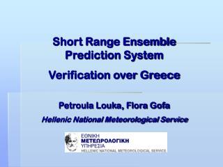 Short Range Ensemble Prediction System Verification over Greece Petroula Louka, Flora Gofa