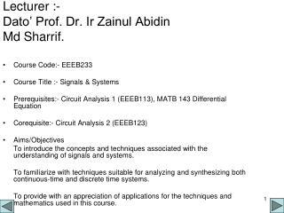 Lecturer :- Dato' Prof. Dr. Ir Zainul Abidin Md Sharrif.