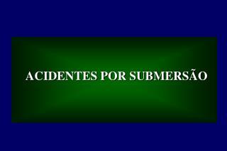 ACIDENTES POR SUBMERS O