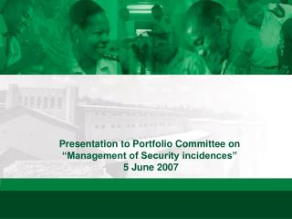 "Presentation to Portfolio Committee on  ""Management of Security incidences""  5 June 2007"