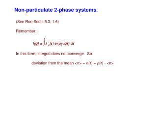 Non-particulate 2-phase systems.