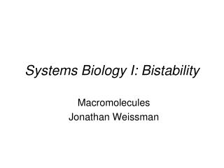 Systems Biology I: Bistability