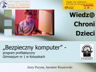"""""""Bezpieczny komputer"""" - program profilaktyczny Gimnazjum nr 1 w Koluszkach"""