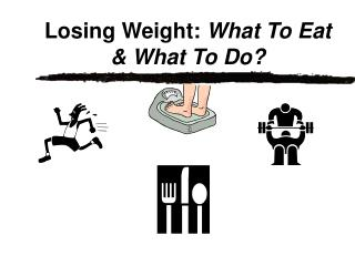Losing Weight: What To Eat  What To Do
