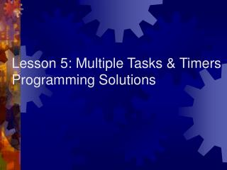 Lesson 5: Multiple Tasks & Timers Programming Solutions