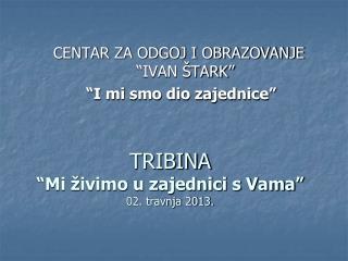 """TRIBINA """"Mi živimo u zajednici s Vama"""" 02. travnja 2013."""
