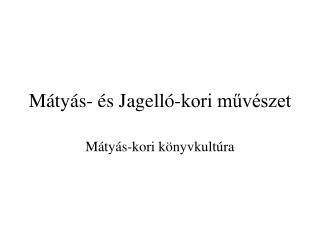 M�ty�s- �s Jagell�-kori m?v�szet