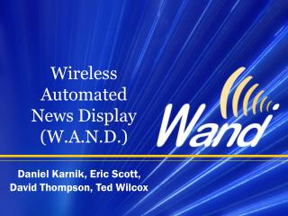 Wireless Automated News Display (W.A.N.D.)
