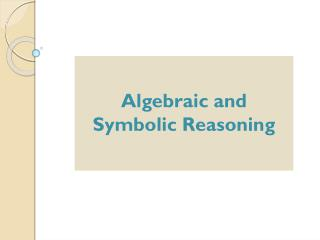 Algebraic and Symbolic Reasoning