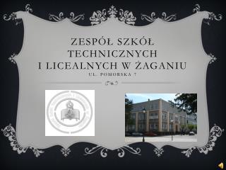 Zespół szkół Technicznych  i licealnych w żaganiu  ul. Pomorska 7