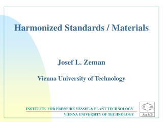 Harmonized Standards / Materials Josef L. Zeman Vienna University of Technology