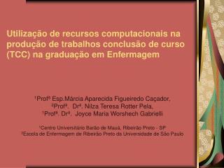 1 Profª Esp.Márcia Aparecida Figueiredo Caçador,  2 Profª.  Drª. Nilza Teresa Rotter Pela,