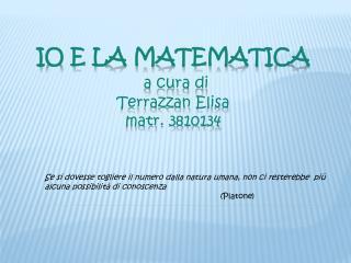 IO E LA MATEMATICA a cura di Terrazzan  Elisa matr . 3810134