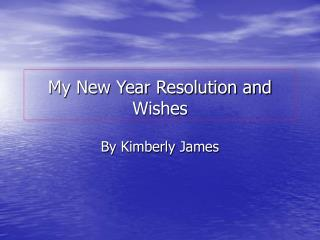 My New Year Resolution and Wishes