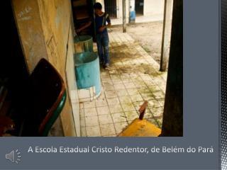A Escola Estadual Cristo Redentor, de Belém do  Pará