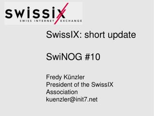 SwissIX: short update SwiNOG #10 Fredy Künzler President of the SwissIX Association