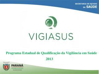 Programa Estadual de Qualificação da Vigilância em Saúde 2013