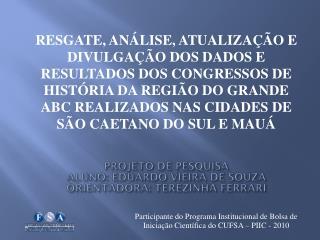 PROJETO DE PESQUISA ALUNO: EDUARDO VIEIRA DE SOUZA ORIENTADORA: TEREZINHA FERRARI