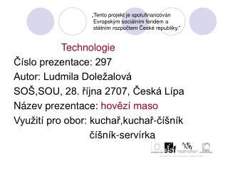 Technologie Číslo prezentace: 297 Autor: Ludmila Doležalová SOŠ,SOU, 28. října 2707, Česká Lípa