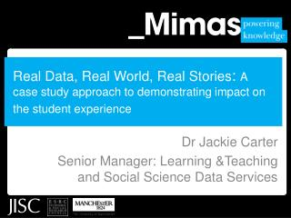 Dr Jackie Carter Senior Manager: Learning &Teaching and Social Science Data Services