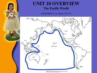 UNIT 10 OVERVIEW The Pacific World CHAPTERS 31-32; Pages 700-747