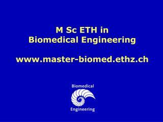M Sc ETH in Biomedical Engineering master-biomed.ethz.ch