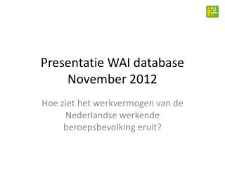 Presentatie  WAI  database November 2012