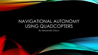 Navigational autonomy using quadcopters