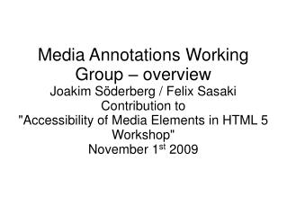 Media Annotations Working Group – overview Joakim Söderberg / Felix Sasaki Contribution to