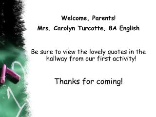 Welcome, Parents! Mrs. Carolyn Turcotte, 8A English