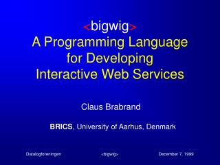 < bigwig > A Programming Language for Developing Interactive Web Services