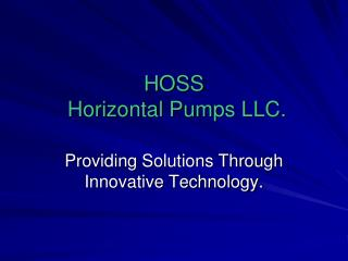 HOSS  Horizontal Pumps LLC.