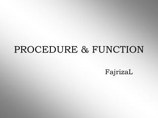 PROCEDURE & FUNCTION