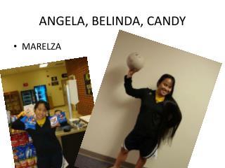 ANGELA, BELINDA, CANDY