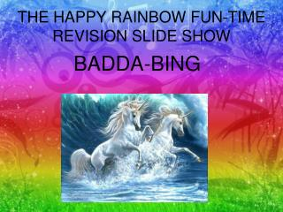 THE HAPPY RAINBOW FUN-TIME REVISION SLIDE SHOW