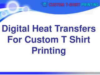 Digital Heat Transfers For Custom T Shirt Printing