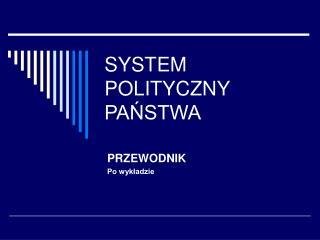 SYSTEM POLITYCZNY PAŃSTWA