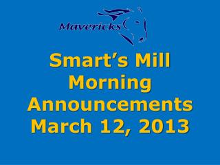 Smart�s Mill Morning Announcements March  12,  2013