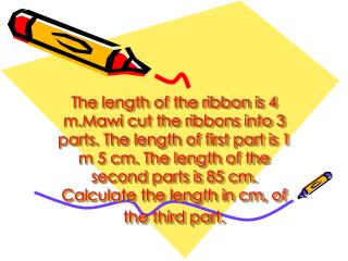 What is given? Length of the ribbon : 4 m  Length of the first part : 1m 5 cm