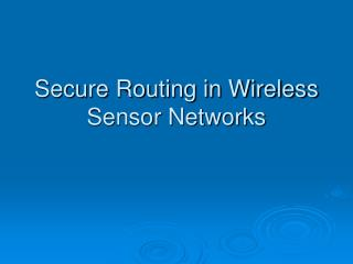 Secure Routing in Wireless Sensor Networks