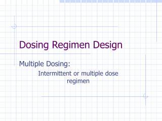 Dosing Regimen Design