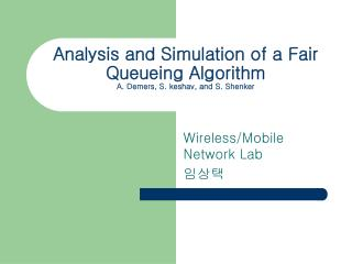 Analysis and Simulation of a Fair Queueing Algorithm A. Demers, S. keshav, and S. Shenker