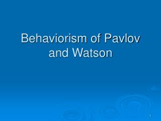 Behaviorism of Pavlov and Watson