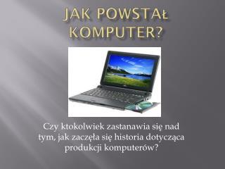 Jak powstał komputer?