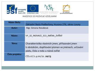 Datum vytvoření  :  24.01.2012 Klíčová slova:   jména zvířat, pád, číslo, rod