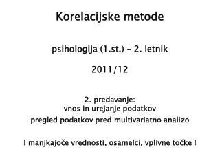 Korelacijske metode psihologija (1.st.) – 2. letnik 2011/12 2. predavanje: