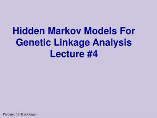 Hidden Markov Models For Genetic Linkage Analysis Lecture #4