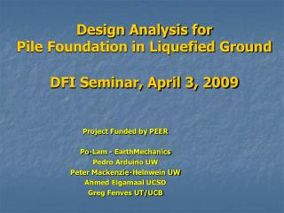 Design Analysis for Pile Foundation in Liquefied Ground DFI Seminar, April 3, 2009
